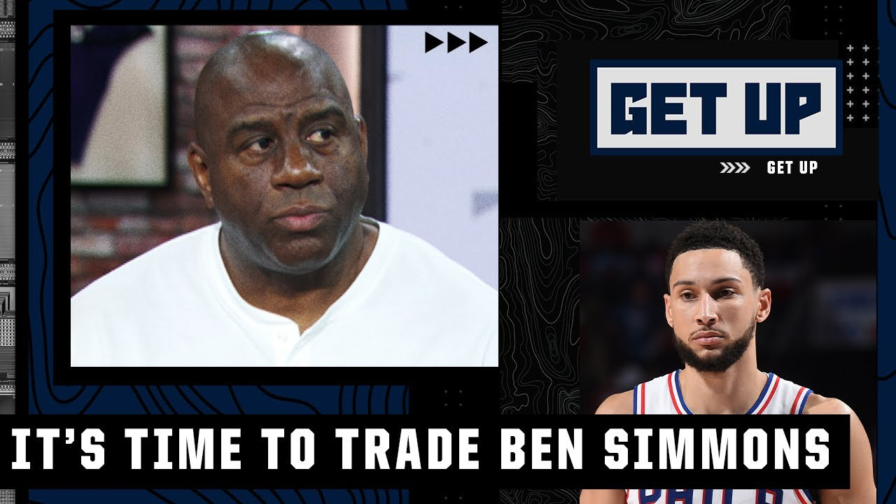 Magic Johnson breaks down Ben Simmons' future: It's time for Sixers to trade him!   Get Up
