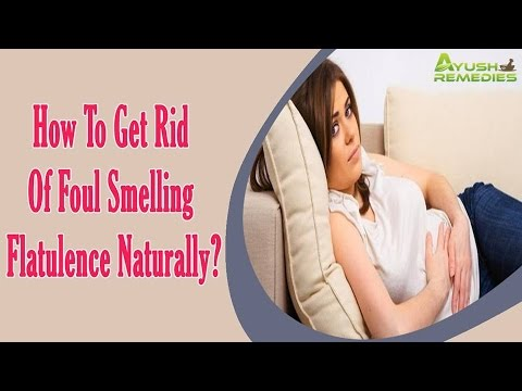 How To Get Rid Of Foul Smelling Flatulence Naturally?