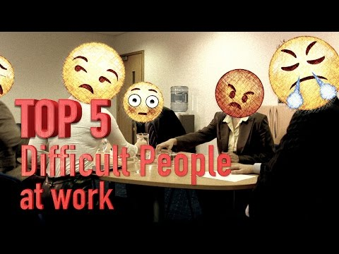 Top 5 Difficult people in the workplace