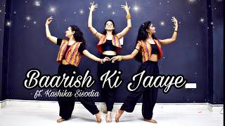 Baarish Ki Jaaye| Kashika Sisodia Choreography