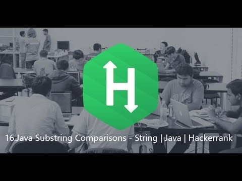 16. Java Substring Comparisons - String | Java | Hackerrank