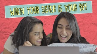 When Your Sister Is Your BFF | MangoBaaz
