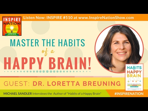 😀 LORETTA BRUENING: Master the Habits of a Happy Brain - Retrain Your Brain to Boost Happy Chemicals