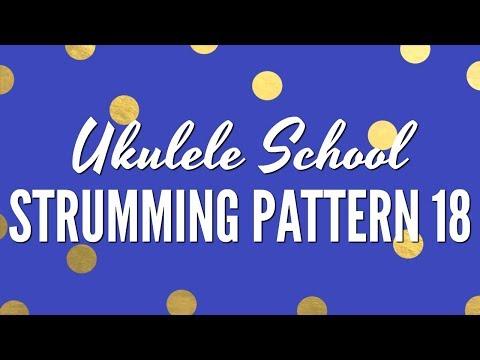 Strumming Pattern 18 ~ Ukulele School: Learn How To Strum