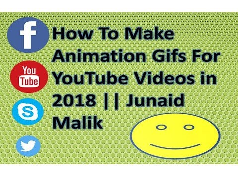 how to make animation Gifs for youtube videos in 2018-Part 1- Junaid Malik