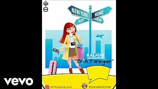 Kalado - Bruk Foreigner (Audio)
