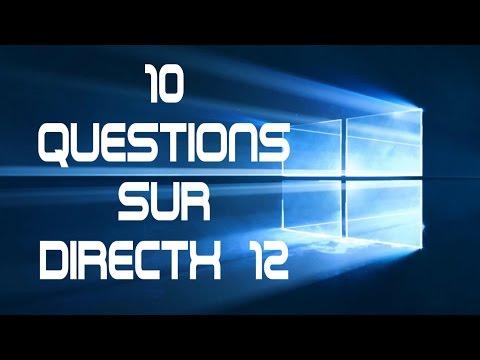 10 Questions essentielles sur DirectX 12 (Ou 10 réponses sur les jeux et Windows 10)