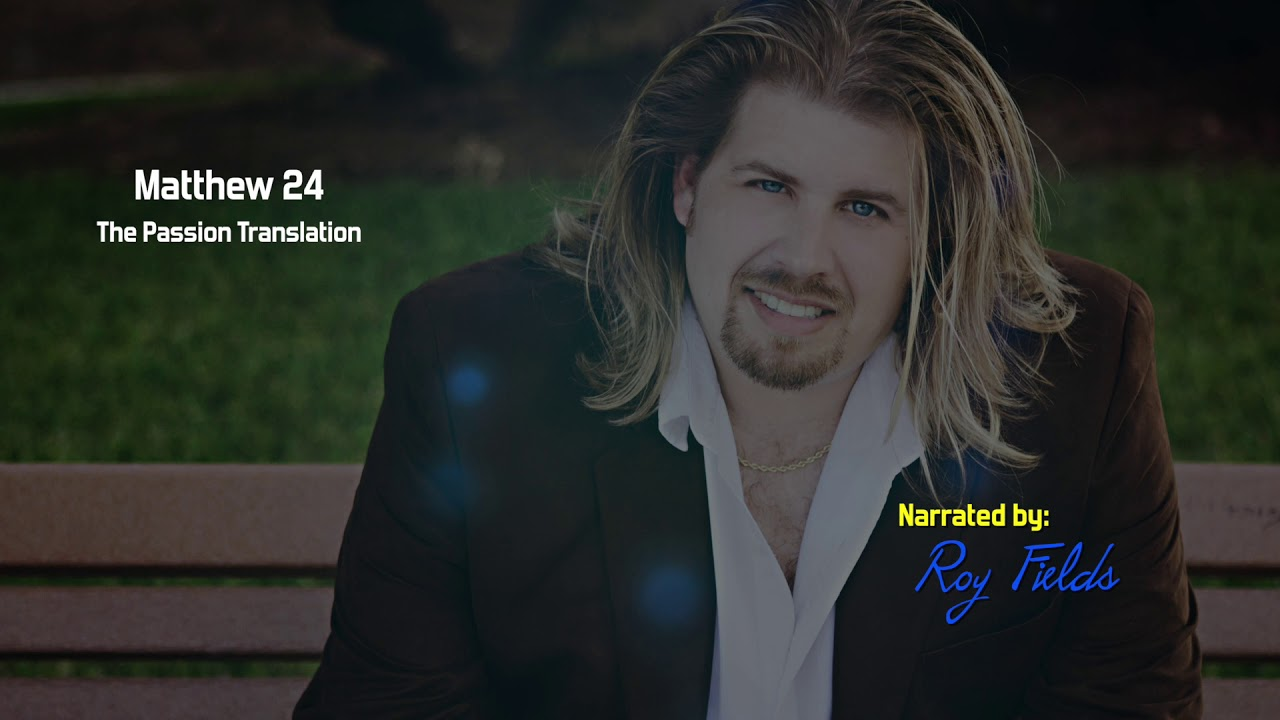 Matthew 24 (TPT) The Passion Translation with Roy Fields