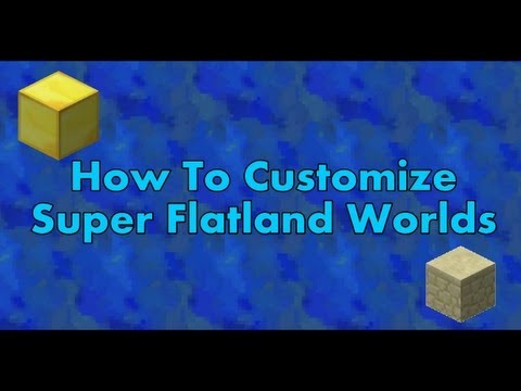 Minecraft - How To Customize Your Super Flatland Worlds [1.7.4]