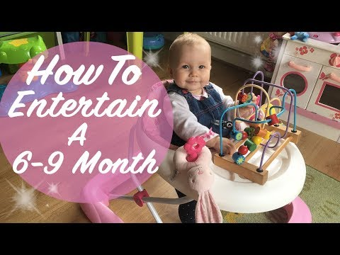 HOW TO ENTERTAIN A BABY - HOW TO ENTERTAIN A 6 - 9 MONTH OLD - WAYS TO OCCUPY A BABY