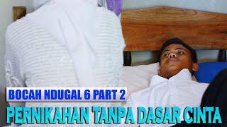 PERNIKAHAN TANPA DASAR CINTA || Bocah Ndugal 6 Part. 2