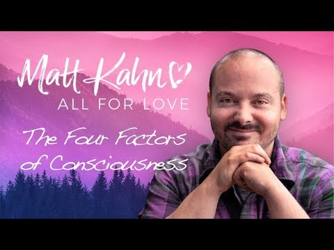 The Four Factors of Consciousness - Matt Kahn
