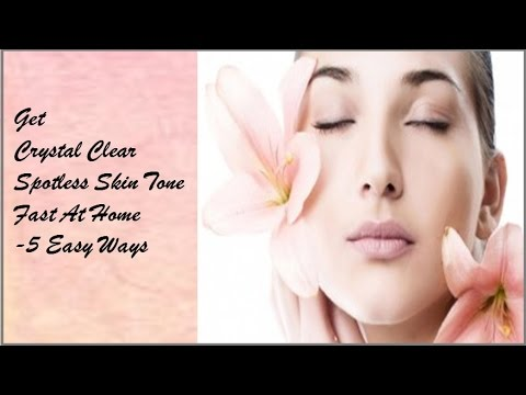 Get Crystal Clear Spotless Skin Tone  Fast At Home-5 Easy Ways