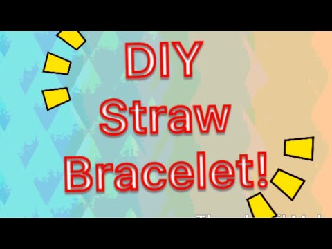 DIY STRAW BRACELET! Improved version!