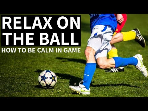 How To Calm Your Nerves And Relax In Soccer