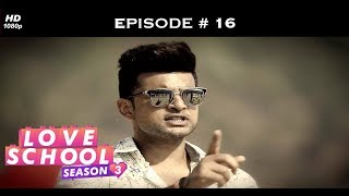 Love School 3 - Episode 16 - Love School 3 - Episode 15 - Karan loses his cool!