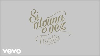 Thalía - Si Alguna Vez (Official Lyric Video)