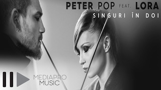 Download Peter Pop feat. Lora - Singuri in doi (Official Video)