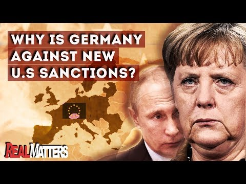 Why is Germany against new US sanctions on Russia ?   REAL MATTERS
