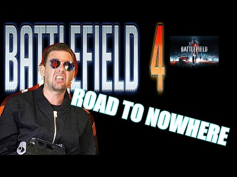 BATTLEFIELD 4 (ROAD TO NOWHERE)PART 1