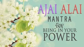Ajai Alai | Mantra for Being In Your Power \u0026 to Develop Radiant Body