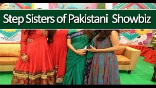 Step sisters of Pakistani Showbiz Industry
