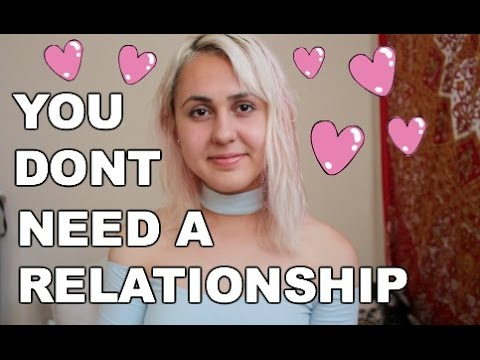 YOU DON'T NEED A RELATIONSHIP TO BE HAPPY