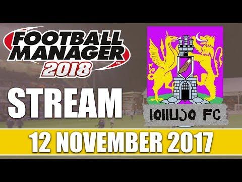 Football Manager 2018 | lollujo FC | FM18 Create A Club | 12 November 2017 Live Stream