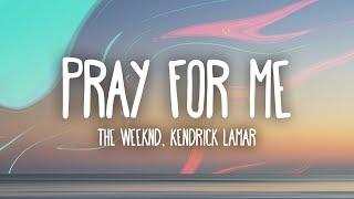 The Weeknd, Kendrick Lamar - Pray For Me (Lyrics)