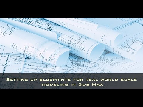 Setting up Bluprints for Real World Scale Modeling in 3ds Max