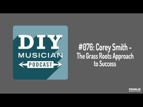 #076: Corey Smith – The Grass Roots Approach to Success