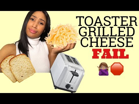 GRILLED CHEESE IN TOASTER FAIL