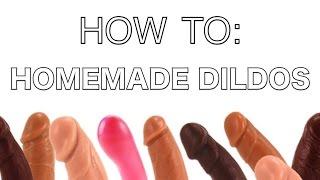 How To Make A Homeade Dildo 101
