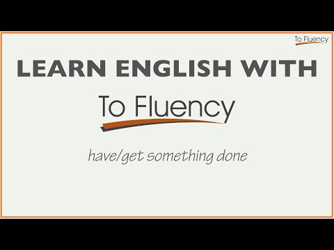 Have / Get Something Done - Explanation and Examples (English Phrases)
