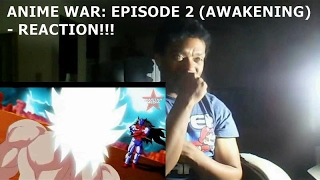 ANIME WAR: EPISODE 2 (AWAKENING) - REACTION!!!!
