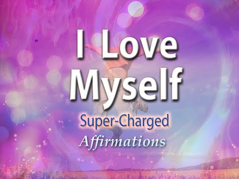 I Love Myself - I Love My Inner Strength - Super-Charged Affirmations