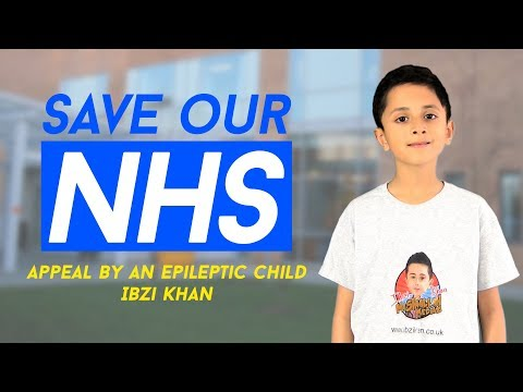 Save our NHS a message from an epileptic child Ibzi Khan