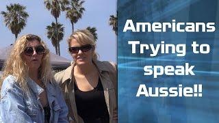 Asking Americans To Speak Australian Slang!