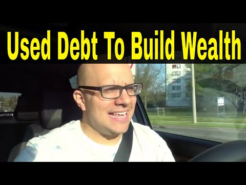 How I Used My Debt To Build My Wealth