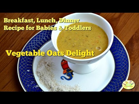 Vegetable Oats Delight, Breakfast, Lunch , Dinner recipe for Babies, Toddlers