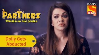 Your Favorite Character | Dolly Gets Abducted | Partners Double Ho Gayi Trouble