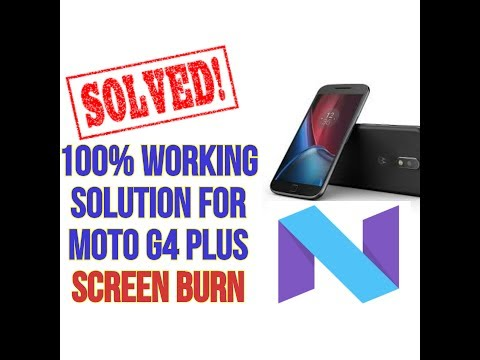 (SOLVED) 100% SCREEN BURN SOLUTION FOR MOTO G4 PLUS.