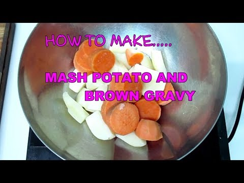 HOW TO MAKE MASH POTATO AND BROWN GRAVY from scratch