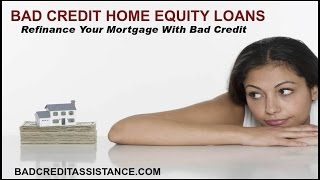 Home Equity Loan Bad Credit Refinance With Bad Credit