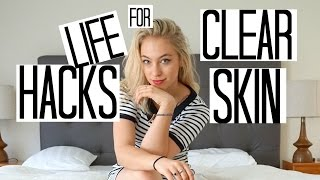 7 Life Hacks For Clear Flawless Skin