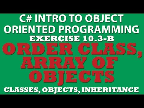 10-3 Pt2 C#: Creating Order Class (Array of objects, Setting valid Properties)