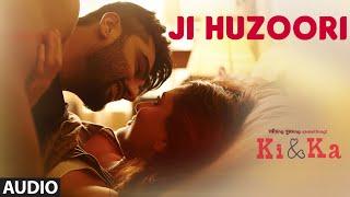JI HUZOORI Full Song (Audio) | KI & KA | Arjun Kapoor, Kareena Kapoor | Mithoon | T-Series