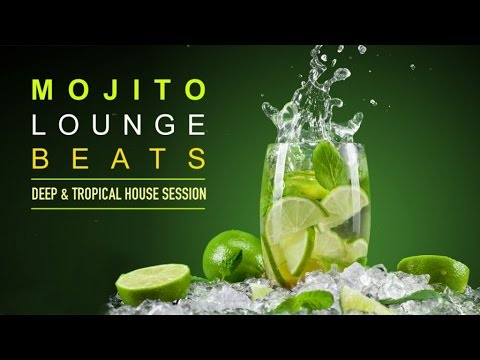Mojito Lounge Beats | Deep & Tropical House Session (Continuous Mix)