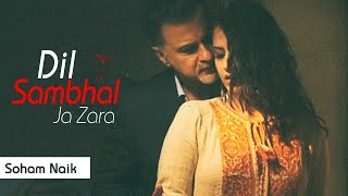 Dil Sambhal Jaa Zara - Full Song | Soham Naik | Smiriti Kalra | Sanjay Kapoor | Colors