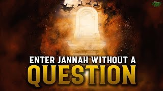 ENTER JANNAH WITHOUT A SINGLE QUESTION
